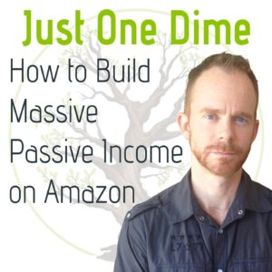 Just one Dime: How to build Massive Passive Income on Amazon
